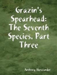Grazin's Spearhead: The Seventh Species, Part Three