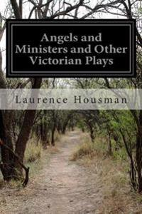 Angels and Ministers and Other Victorian Plays