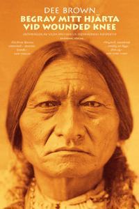 Begrav mitt hjärta vid Wounded Knee : erövringen av Vilda Västern ur indianernas perspektiv