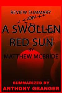 Review Summary of a Swollen Red Sun by Matthew McBride