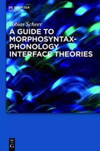 Guide to  Morphosyntax-Phonology Interface Theories