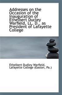 Addresses on the Occasion of the Inauguration of Ethelbert Ducley Warfield, LL. D., as President of