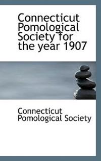 Connecticut Pomological Society for the Year 1907