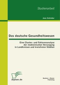 Das deutsche Gesundheitswesen: Eine Cluster- und Faktorenanalyse der medizinischen Versorgung in Landkreisen und kreisfreien Stadten