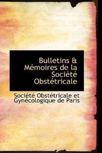 Bulletins a Macmoires de La Sociactac Obstactricale