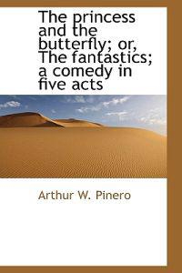 The Princess and the Butterfly; Or, the Fantastics; A Comedy in Five Acts