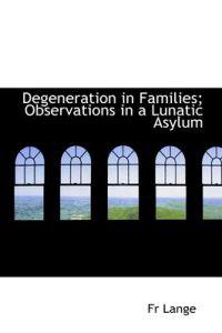 Degeneration in Families; Observations in a Lunatic Asylum