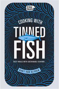 Cooking with Tinned Fish: Tasty Meals with Sustainable Seafood