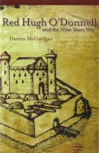 Red Hugh O'Donnell and the Nine Years War in Ireland, 1594-1603