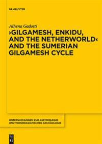 Gilgamesh, Enkidu, and the Netherworld and the Sumerian Gilgamesh Cycle