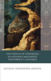 Poetics of Otherness in Antonio Machado's 'proverbios Y Cantares'