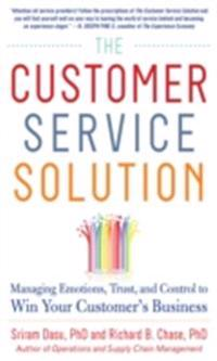Customer Service Solution: Managing Emotions, Trust, and Control to Win Your Customer s Business