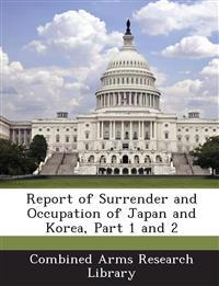 Report of Surrender and Occupation of Japan and Korea, Part 1 and 2