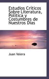 Estudios Cr Ticos Sobre Literatura, Pol Tica y Costumbres de Nuestros Dias