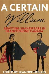 A Certain William: Adapting Shakespeare in Francophone Canada