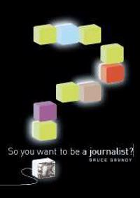 So You Want To Be A Journalist?