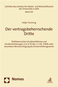 Der Vertragsbeherrschende Dritte: Drittbeherrschte Schuldverhaltnisse Und Sonderverbindungen I.S.D. 311 ABS. 3, 2 NR. 3 Bgb Unter Besonderer Berucksic