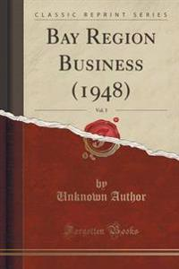 Bay Region Business (1948), Vol. 5 (Classic Reprint)