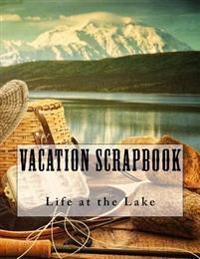 Vacation Scrapbook: Life at the Lake