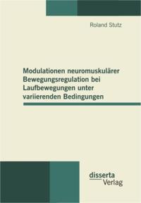 Modulationen neuromuskularer Bewegungsregulation bei Laufbewegungen unter variierenden Bedingungen
