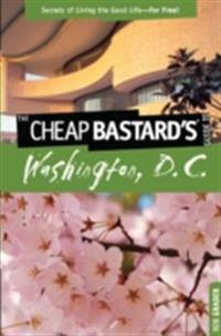 Cheap Bastard's(TM) Guide to Washington, D.C.