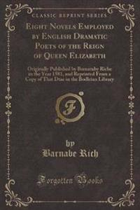 Eight Novels Employed by English Dramatic Poets of the Reign of Queen Elizabeth