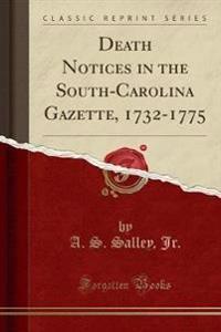 Death Notices in the South-Carolina Gazette, 1732-1775 (Classic Reprint)