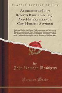 Addresses of John Romeyn Brodhead, Esq., and His Excellency, Gov; Horatio Seymour