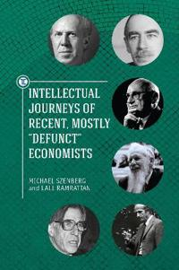 """Intellectual Journeys of Recent, Mostly """"Defunct"""" Economists"""