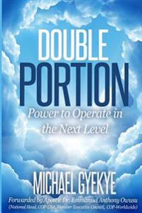 Double Portion: Power to Operate in the Next Level