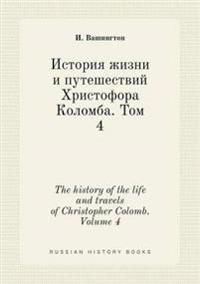 The History of the Life and Travels of Christopher Colomb. Volume 4