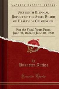 Sixteenth Biennial Report of the State Board of Health of Calofornia