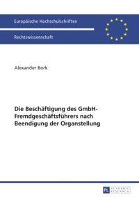 Die Beschaeftigung des GmbH-Fremdgeschaeftsfuehrers nach Beendigung der Organstellung