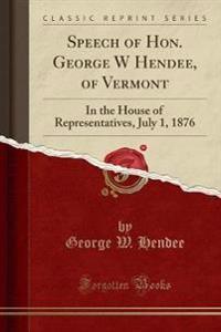 Speech of Hon. George W Hendee, of Vermont