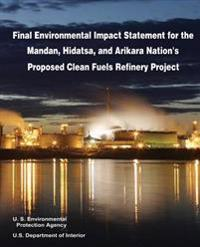 Final Environmental Impact Statement for the Mandan, Hidatsa, and Arikara Nation's Proposed Clean Fuels Refinery Project