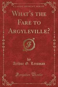 What's the Fare to Argyleville? (Classic Reprint)