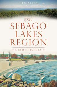Sebago Lakes Region: A Brief History