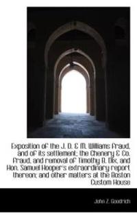 Exposition of the J. D. & M. Williams Fraud, and of Its Settlement; The Chenery & Co. Fraud, and Rem