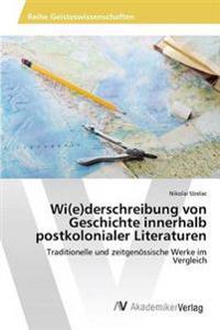 Wi(e)Derschreibung Von Geschichte Innerhalb Postkolonialer Literaturen