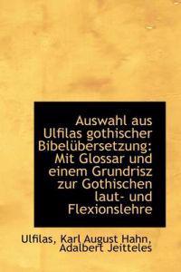 Auswahl Aus Ulfilas Gothischer Bibelubersetzung