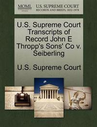 U.S. Supreme Court Transcripts of Record John E Thropp's Sons' Co V. Seiberling