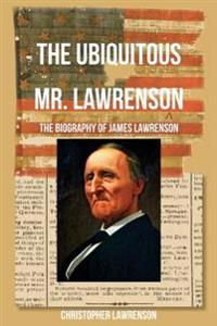 The Ubiquitous Mr. Lawrenson: The Biography of James Lawrenson