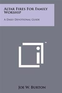Altar Fires for Family Worship: A Daily Devotional Guide