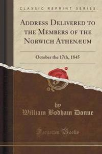 Address Delivered to the Members of the Norwich Athen�um