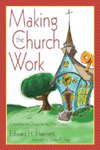 Making the Church Work: Converting the Church for the 21st Century