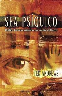 Sea Psiquico: Realice Lecturas Psiquicas Por Medio del Tacto = How to Do Psychic Readings Through Touch