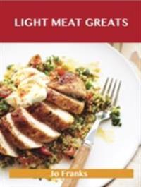 Light Meat Greats: Delicious Light Meat Recipes, The Top 90 Light Meat Recipes
