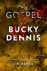 The Gospel of Bucky Dennis: A Southern Gothic Horror Hymn