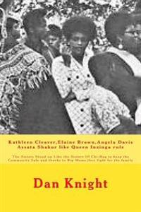 Kathleen Cleaver, Elaine Brown, Angela Davis Assata Shakur Like Queen Inzinga Rule: The Sisters Stood Up Like the Sisters of Chi-Raq to Keep the Commu