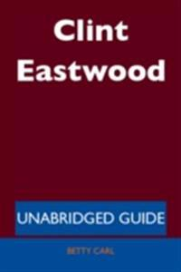 Clint Eastwood - Unabridged Guide